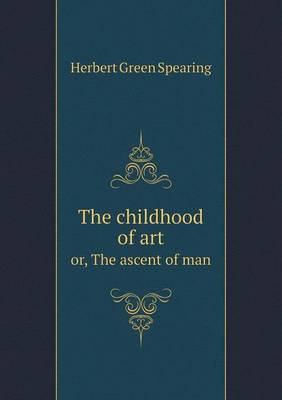 The Childhood of Art Or, the Ascent of Man by Herbert Green Spearing image