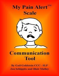 My Pain Alert (Tm) Scale Communication Tool by Gail Goldstein