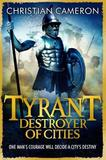 Tyrant: Destroyer of Cities by Christian Cameron