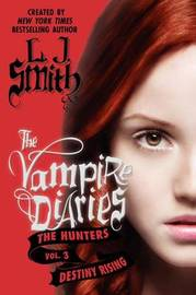 Destiny Rising (Vampire Diaries: The Hunters #3) US Edition by L.J. Smith