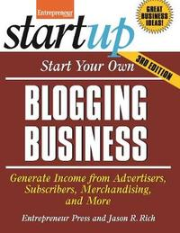 Start Your Own Blogging Business by Jason R Rich