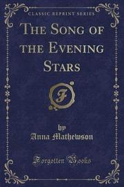 The Song of the Evening Stars (Classic Reprint) by Anna Mathewson