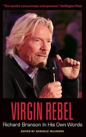 Virgin Rebel: Richard Branson In His Own Words