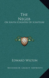 The Negeb: Or South Country of Scripture by Edward Wilton