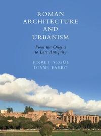 Roman Architecture and Urbanism by Diane Favro