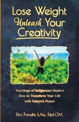 Lose Weight Unleash Your Creativity by L Ac Dipl O M Panahi
