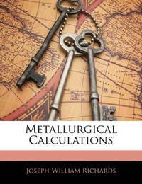 Metallurgical Calculations by Joseph William Richards