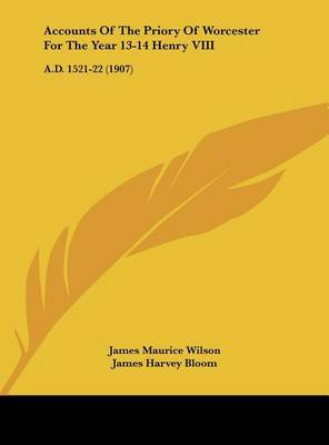 Accounts of the Priory of Worcester for the Year 13-14 Henry VIII: A.D. 1521-22 (1907) by James Maurice Wilson image