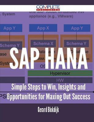SAP Hana - Simple Steps to Win, Insights and Opportunities for Maxing Out Success by Gerard Blokdijk