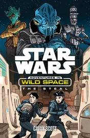 Star Wars: Adventures in Wild Space: The Steal by Cavan Scott
