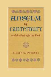 Anslem of Canterbury and the Desire for the Word by Eileen C. Sweeney
