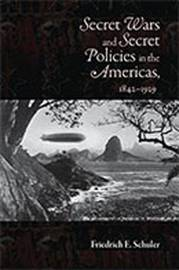 Secret Wars and Secret Policies in the Americas, 1842-1929 image