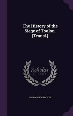 The History of the Siege of Toulon. [Transl.] by Jean Donneau De Vize