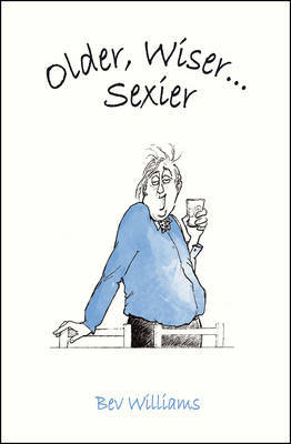 Older, Wiser, Sexier (Men) by Bev Williams