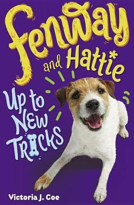 Fenway and Hattie Up to New Tricks by Victoria J Coe