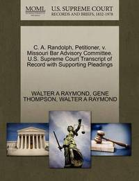 C. A. Randolph, Petitioner, V. Missouri Bar Advisory Committee. U.S. Supreme Court Transcript of Record with Supporting Pleadings by Walter A Raymond