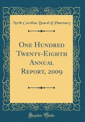One Hundred Twenty-Eighth Annual Report, 2009 (Classic Reprint) by North Carolina Board of Pharmacy