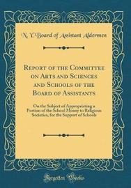 Report of the Committee on Arts and Sciences and Schools of the Board of Assistants by N y Board of Assistant Aldermen image