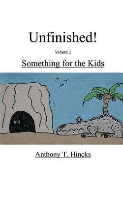 Unfinished! Something for the Kids by Anthony T Hincks image