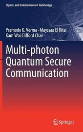 Multi-photon Quantum Secure Communication by Pramode K Verma
