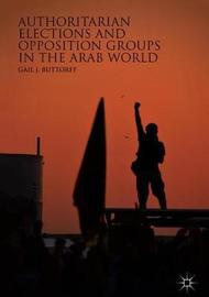 Authoritarian Elections and Opposition Groups in the Arab World by Gail J. Buttorff image
