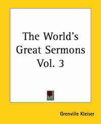 The World's Great Sermons Vol. 3 by Grenville Kleiser