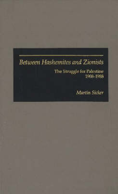 Between Hashemites and Zionists by Martin Sicker