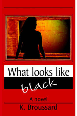 What Looks Like Black by K. Broussard