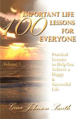100 Important Life Lessons for Everyone by Gina Johnson Smith