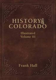 History of the State of Colorado - Vol. III by Frank Hall