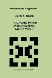 The Dynamic Systems of Basic Economic Growth Models by Bjarne S. Jensen