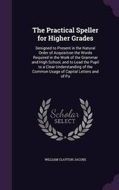 The Practical Speller for Higher Grades by William Clayton Jacobs image