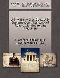 U.S. V. B & H Dist. Corp. U.S. Supreme Court Transcript of Record with Supporting Pleadings by Erwin N. Griswold