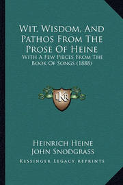 Wit, Wisdom, and Pathos from the Prose of Heine: With a Few Pieces from the Book of Songs (1888) by Heinrich Heine