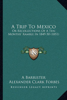 A Trip to Mexico: Or Recollections of a Ten-Months' Ramble in 1849-50 (1851) by A Barrister