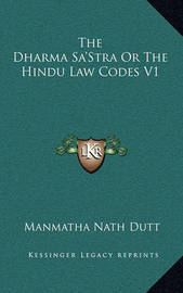 The Dharma Sa'stra or the Hindu Law Codes V1 by Manmatha Nath Dutt