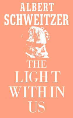 The Light Within Us by Albert Schweitzer