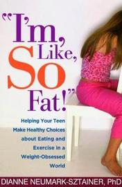 I'm, Like, SO Fat! by Dianne Neumark-Sztainer