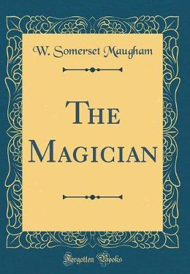 The Magician (Classic Reprint) by W.Somerset Maugham image