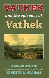 Vathek and the Episodes of Vathek by Kenneth W. Graham