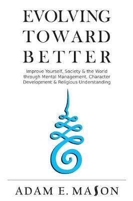 Evolving Toward Better by Adam E Mason
