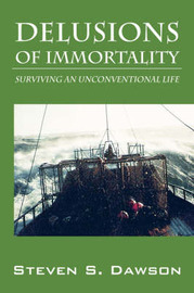 Delusions of Immortality: Surviving an Unconventional Life by Steven, S Dawson image