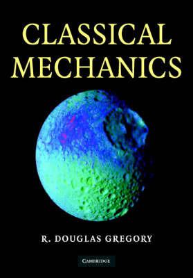 Classical Mechanics: An Undergraduate Text by Douglas Gregory