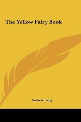 The Yellow Fairy Book the Yellow Fairy Book by Andrew Lang