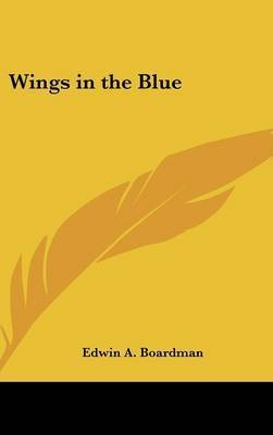 Wings in the Blue by Edwin A. Boardman