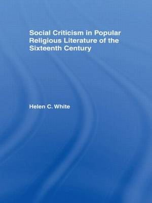 Social Criticism in Popular Religious Literature of the Sixteenth Century by Helen C. White
