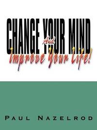 Change Your Mind and Improve Your Life! by Paul Nazelrod image