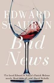 Bad News by Edward St.Aubyn