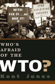 Who's Afraid of the WTO? by Kent Jones