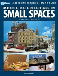 Model Railroading in Small Spaces by Mat Chibbaro